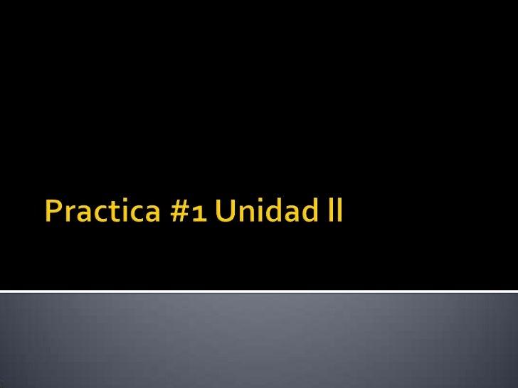 Practica #1 Unidad ll<br />