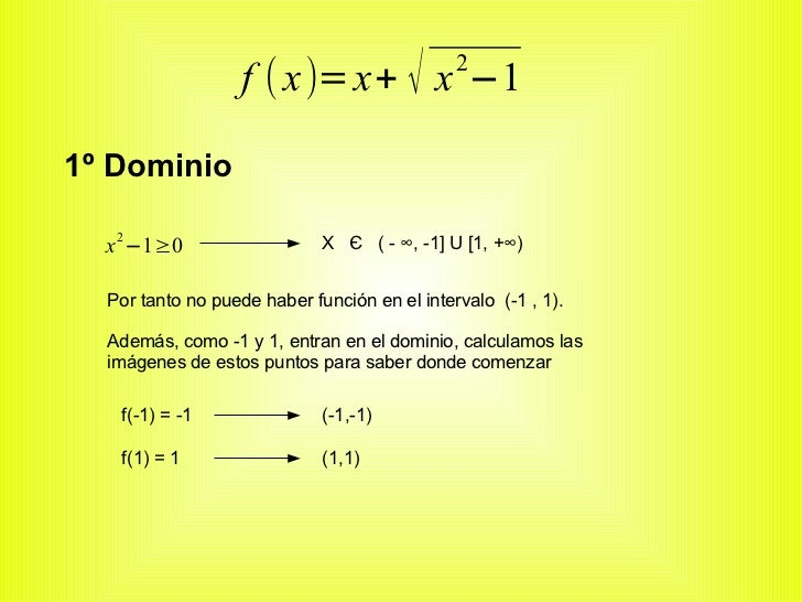 f ( x)= x+ √ x −1          21º Dominio  x 2 −1≥0                   X Є ( - ∞, -1] U [1, +∞)  Por tanto no puede haber func...
