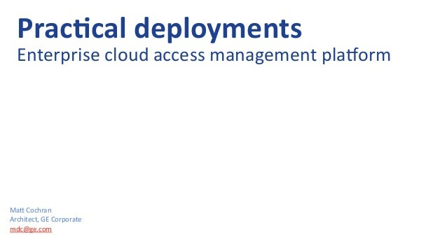 Ma#	   Cochran	    Architect,	   GE	   Corporate	    mdc@ge.com	   	    Prac%cal	   deployments	    Enterprise	   cloud	  ...