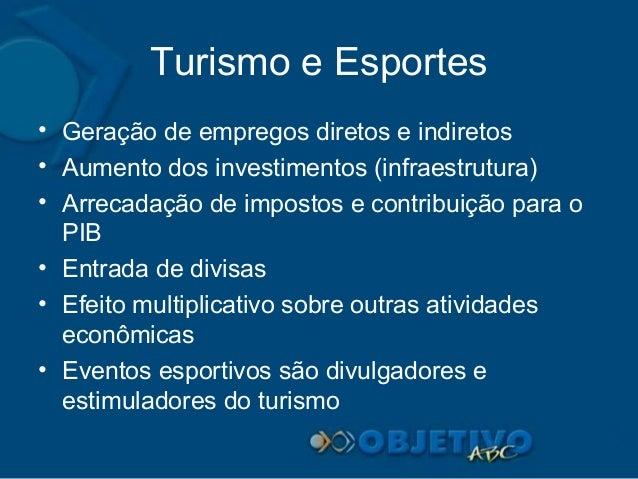 Turismo e Esportes • Geração de empregos diretos e indiretos • Aumento dos investimentos (infraestrutura) • Arrecadação de...