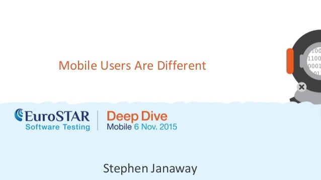 Stephen Janaway Mobile Users Are Different