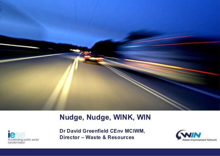 Name:  Date: Nudge, Nudge, WINK, WIN Dr David Greenfield CEnv MCIWM,  Director – Waste & Resources