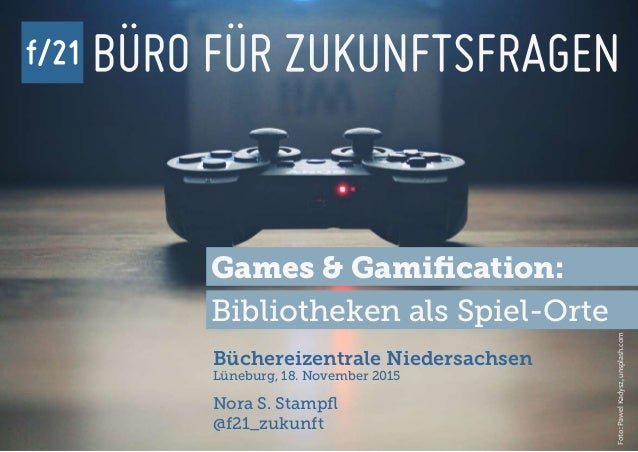 f/21 ▪ Büro für Zukunftsfragen | www.f-21.de f/21 Games & Gamification: Bibliotheken als Spiel-Orte Büchereizentrale Niede...