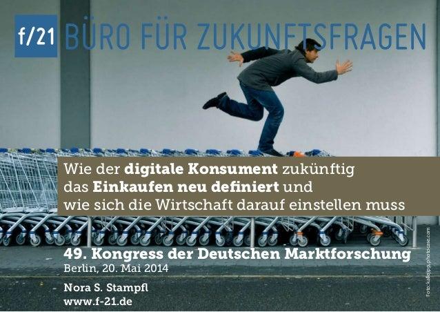 f/21 ▪ Büro für Zukunftsfragen | www.f-21.de f/21 Foto:kallejipp,photocase.com Wie der digitale Konsument zukünftig das Ei...