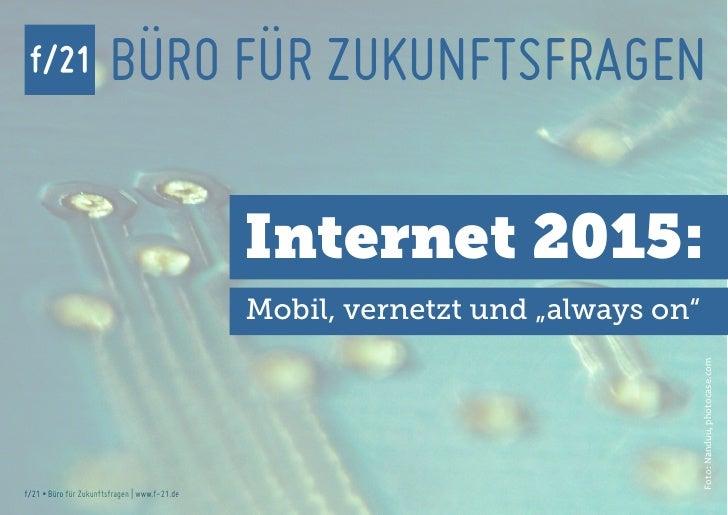f/21                   BÜRO FÜR ZUKUNFTSFRAGEN                                               Internet 2015:               ...