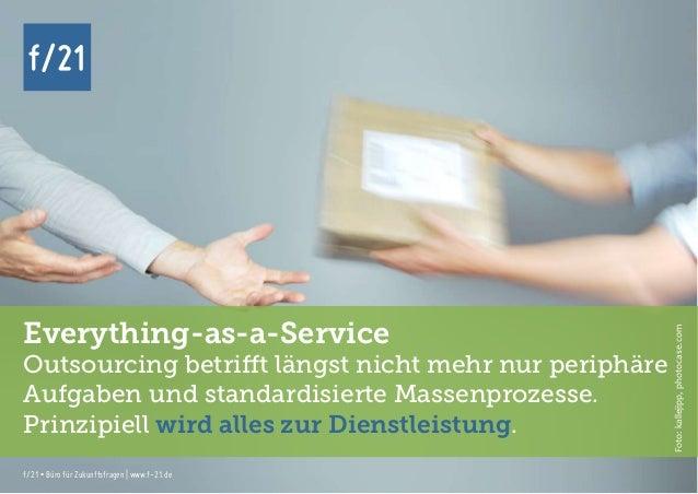 f/21 ▪ Büro für Zukunftsfragen   www.f-21.de f/21 f/21 ▪ Büro für Zukunftsfragen   www.f-21.de f/21 Everything-as-a-Servic...