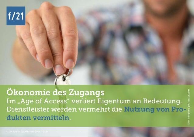 f/21 ▪ Büro für Zukunftsfragen   www.f-21.de f/21 f/21 ▪ Büro für Zukunftsfragen   www.f-21.de f/21 Ökonomie des Zugangs I...