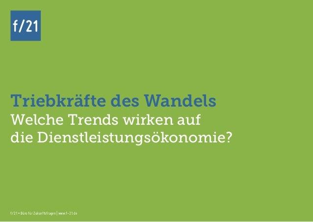 f/21 ▪ Büro für Zukunftsfragen   www.f-21.de f/21 f/21 ▪ Büro für Zukunftsfragen   www.f-21.de f/21 Triebkräfte des Wandel...