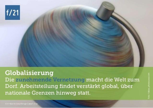 f/21 ▪ Büro für Zukunftsfragen   www.f-21.de f/21 f/21 ▪ Büro für Zukunftsfragen   www.f-21.de f/21 Globalisierung Die zun...