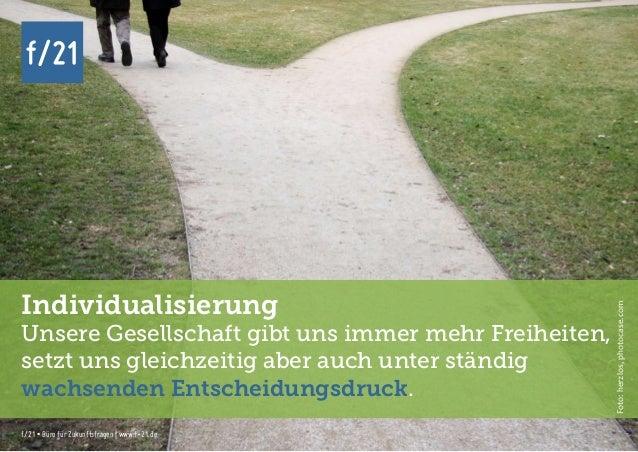 f/21 ▪ Büro für Zukunftsfragen   www.f-21.de f/21 f/21 ▪ Büro für Zukunftsfragen   www.f-21.de f/21 Individualisierung Uns...