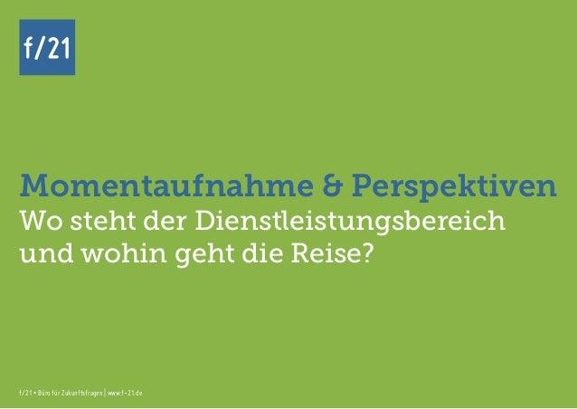 f/21 ▪ Büro für Zukunftsfragen   www.f-21.de f/21 f/21 ▪ Büro für Zukunftsfragen   www.f-21.de f/21 Momentaufnahme & Persp...