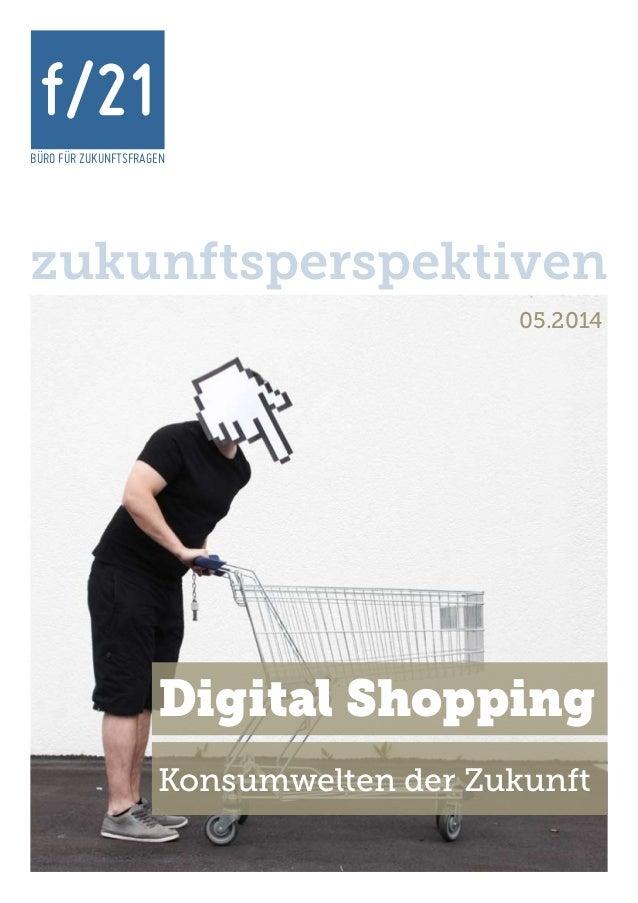 BÜRO FÜR ZUKUNFTSFRAGEN f/21 zukunftsperspektiven 05.2014 Digital Shopping Konsumwelten der Zukunft