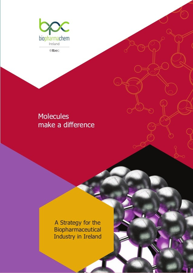 Molecules make a difference A Strategy for the Biopharmaceutical Industry in Ireland