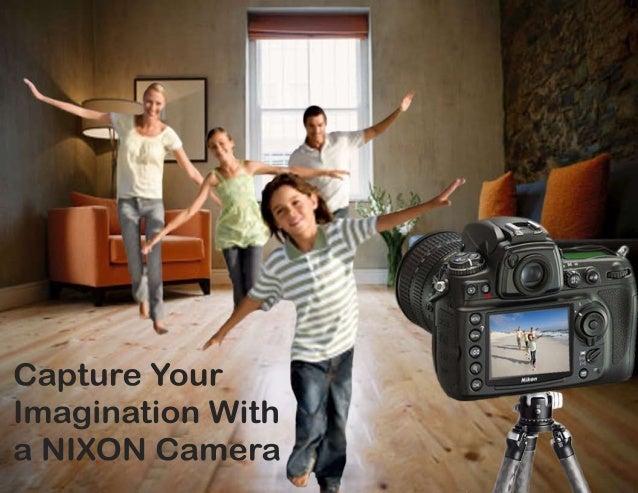 CaptureYour ImaginationWith aNIXONCamera