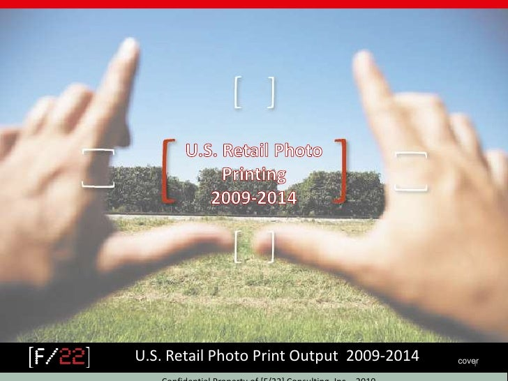 U.S. Retail Photo Printing<br />2009-2014<br />U.S. Retail Photo Print Output  2009-2014<br />cover<br />Confidential Prop...