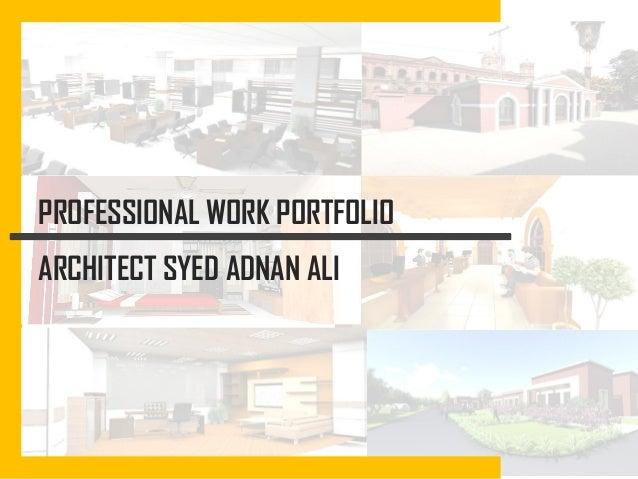 PROFESSIONAL WORK PORTFOLIO ARCHITECT SYED ADNAN ALI