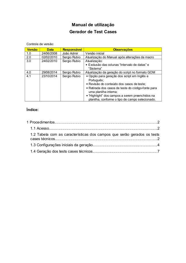 Manual de utilização Gerador de Test Cases Controle de versão: Versão Data Responsável Observações 1.0 24/06/2008 João Adm...