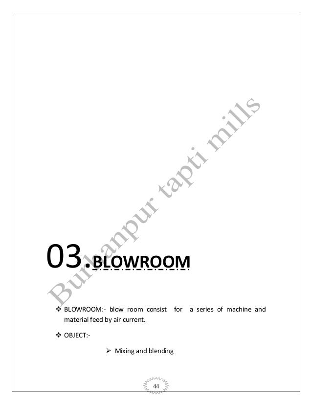 44 03.BLOWROOM  BLOWROOM:- blow room consist for a series of machine and material feed by air current.  OBJECT:-  Mixin...