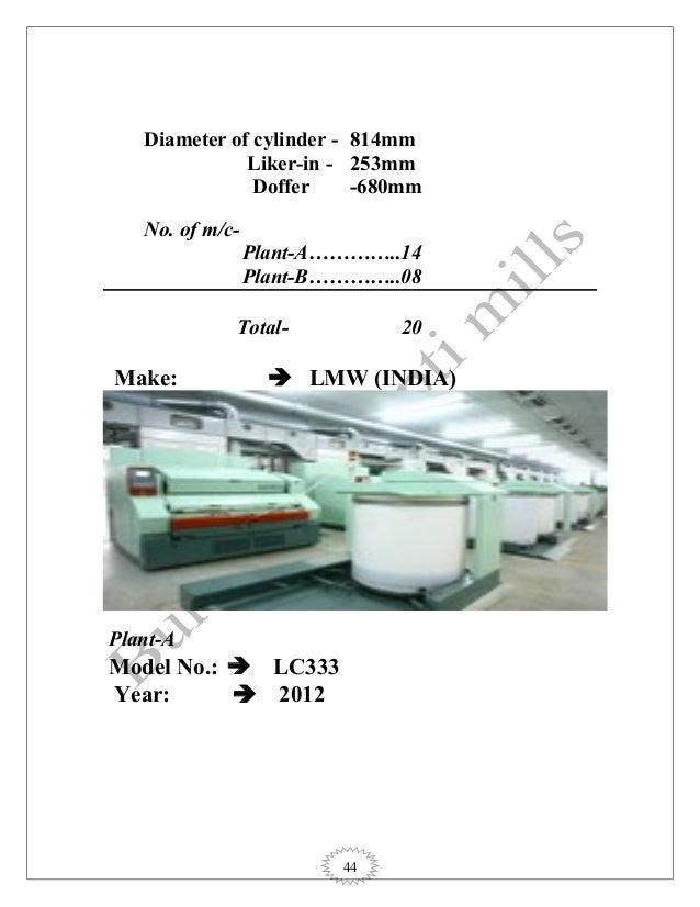 44 Diameter of cylinder - 814mm Liker-in - 253mm Doffer -680mm No. of m/c- Plant-A…………..14 Plant-B…………..08 Total- 20 Make:...
