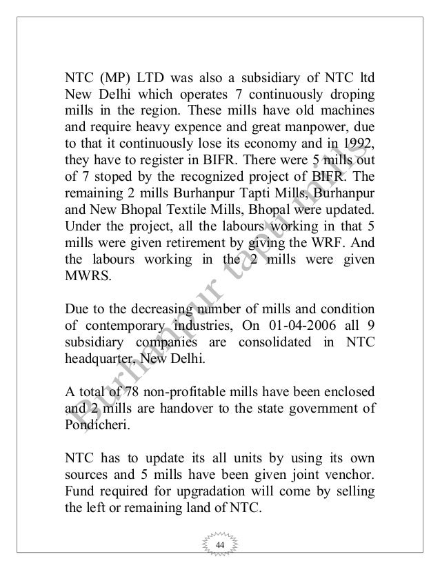 44 NTC (MP) LTD was also a subsidiary of NTC ltd New Delhi which operates 7 continuously droping mills in the region. Thes...