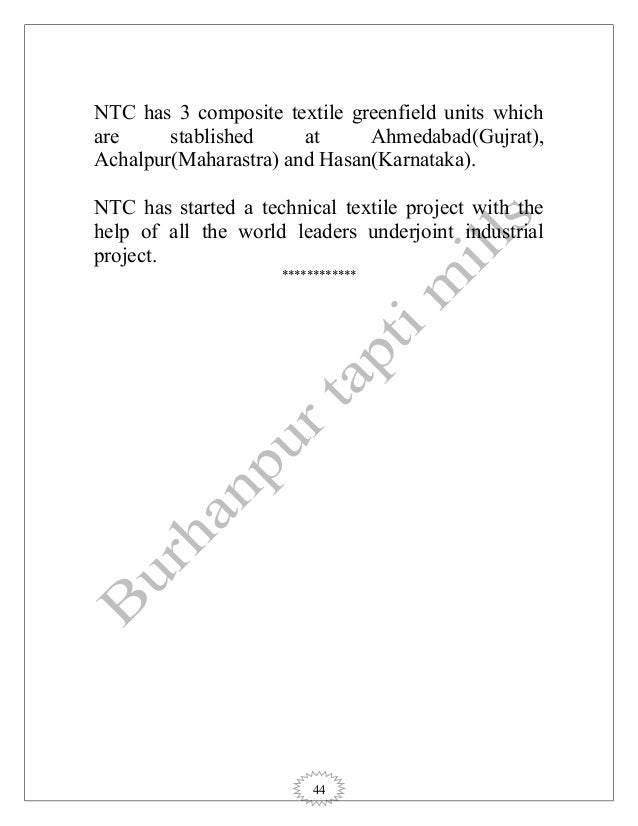 44 NTC has 3 composite textile greenfield units which are stablished at Ahmedabad(Gujrat), Achalpur(Maharastra) and Hasan(...