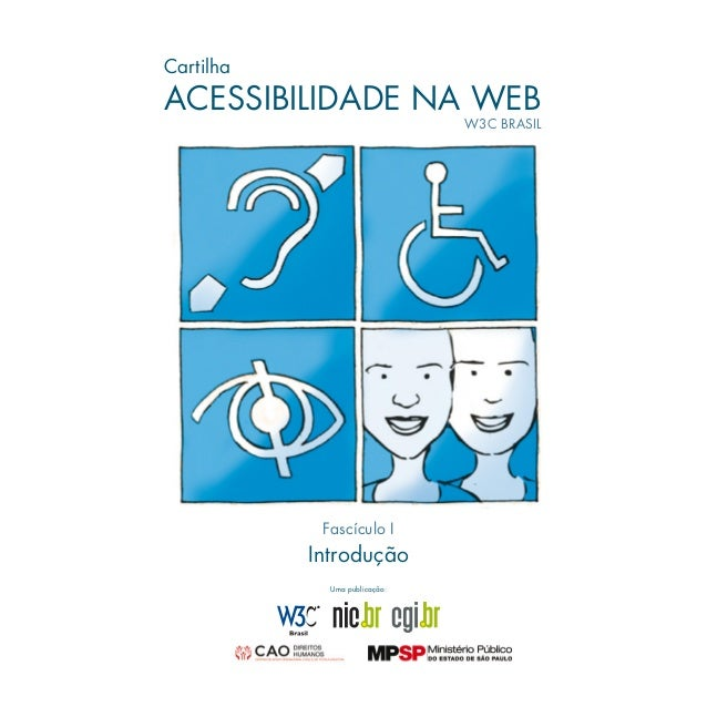 Fascículo I Introdução Cartilha ACESSIBILIDADE NA WEB W3C BRASIL Uma publicação: