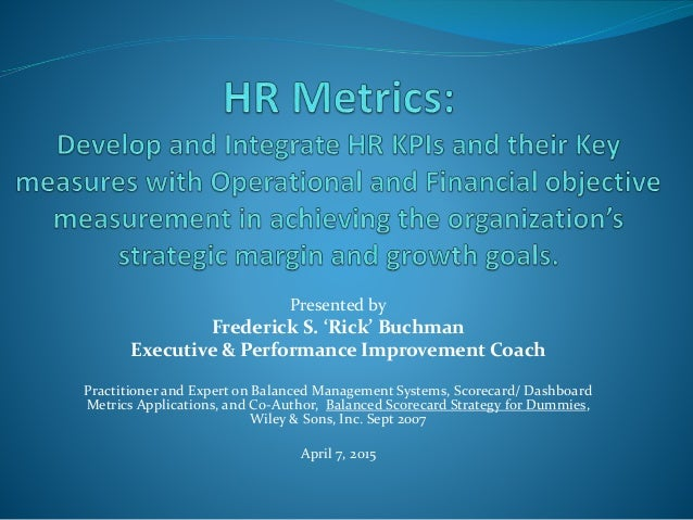 Presented by Frederick S. 'Rick' Buchman Executive & Performance Improvement Coach Practitioner and Expert on Balanced Man...
