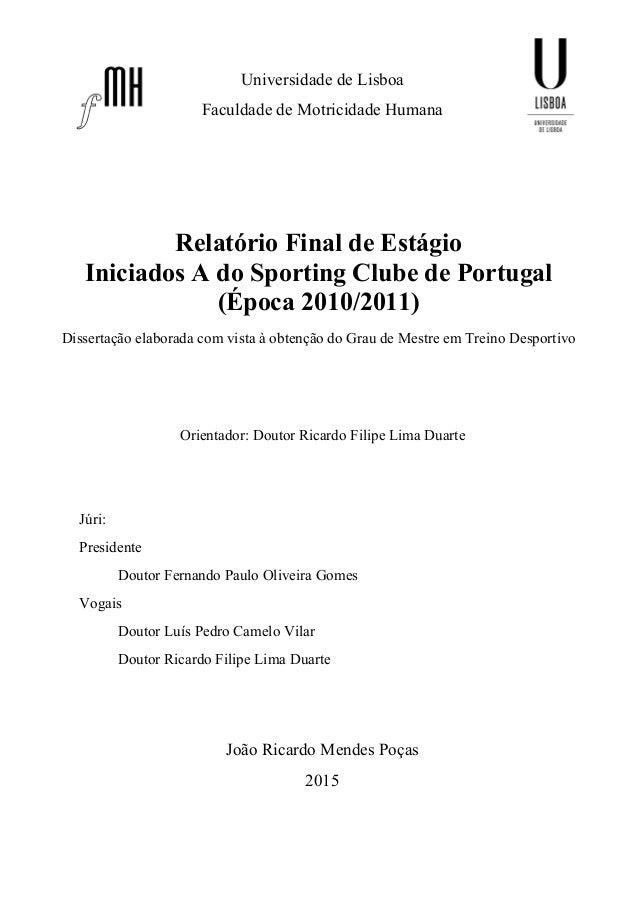 Relatório Final de Estágio Iniciados A do Sporting Clube de Portugal (Época 2010/2011) Dissertação elaborada com vista à o...