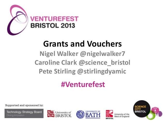 Grants and Vouchers Nigel Walker @nigelwalker7 Caroline Clark @science_bristol Pete Stirling @stirlingdyamic  #Venturefest