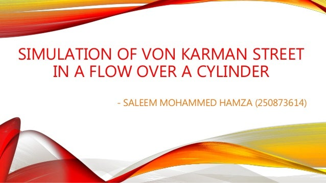 SIMULATION OF VON KARMAN STREET IN A FLOW OVER A CYLINDER - SALEEM MOHAMMED HAMZA (250873614)