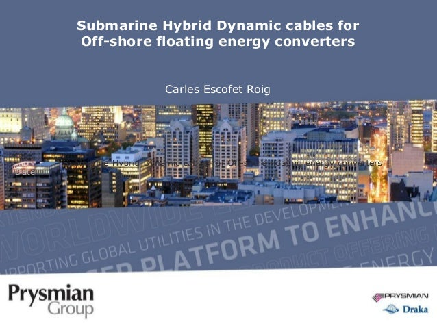 Submarine Hybrid Dynamic cables for Off-shore floating energy converters Carles Escofet Roig Date