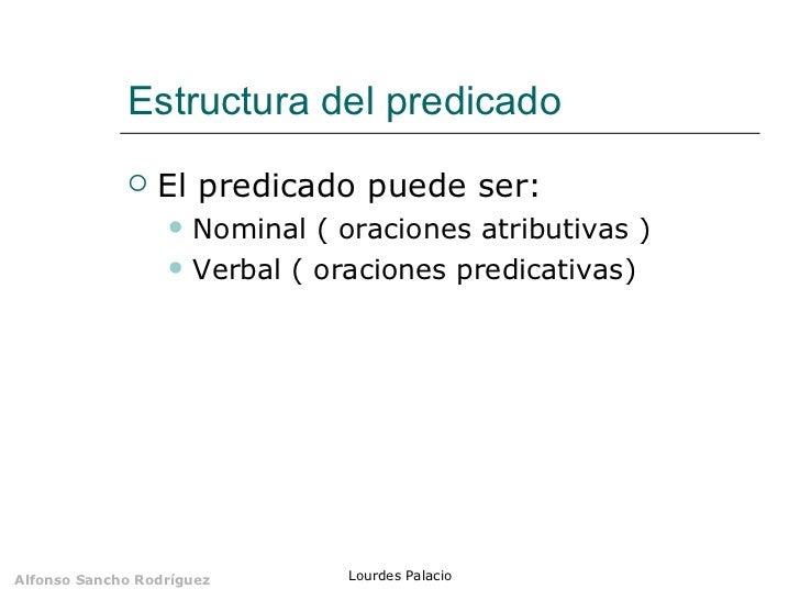 Estructura del predicado <ul><li>El predicado puede ser: </li></ul><ul><ul><li>Nominal ( oraciones atributivas ) </li></ul...