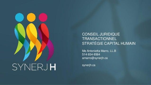 CONSEIL JURIDIQUE TRANSACTIONNEL STRATÉGIE CAPITAL HUMAIN Me Antonietta Marro, LL.B 514 654-8564 amarro@synerjh.ca synerjh...