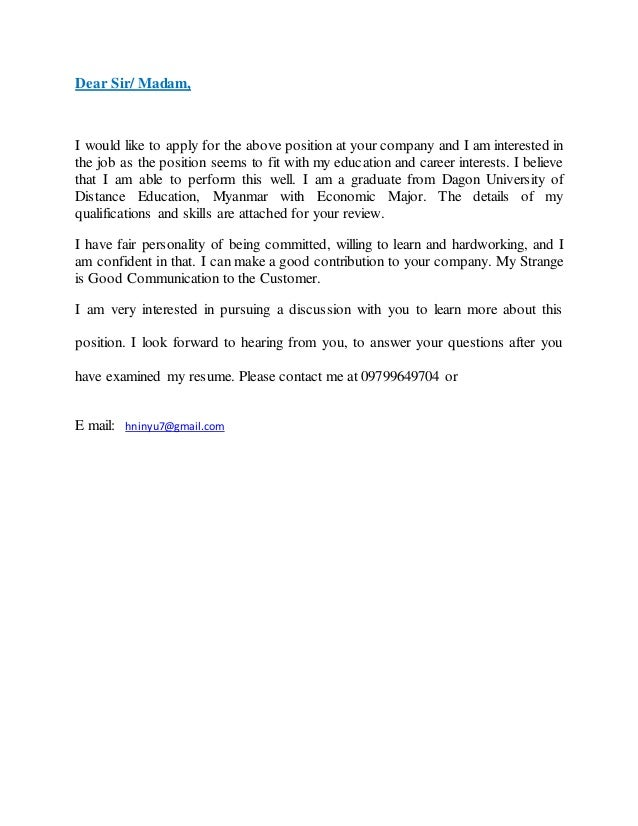 Dear Sir/ Madam, I would like to apply for the above position at your company and I am interested in the job as the positi...
