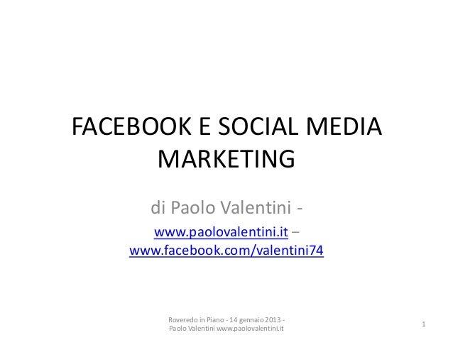FACEBOOK E SOCIAL MEDIA      MARKETING       di Paolo Valentini -      www.paolovalentini.it –    www.facebook.com/valenti...