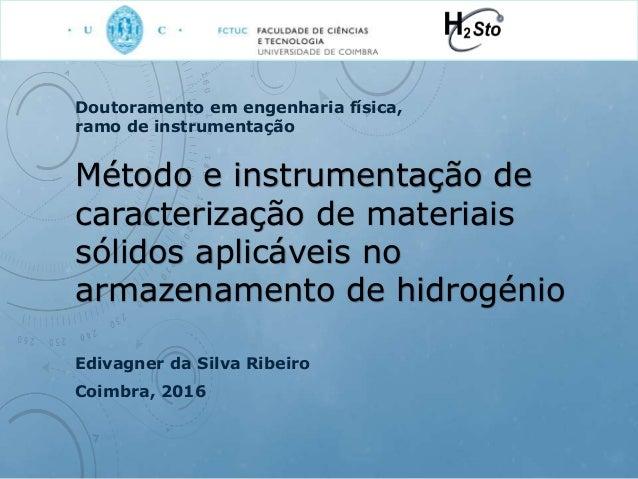 Método e instrumentação de caracterização de materiais sólidos aplicáveis no armazenamento de hidrogénio Edivagner da Silv...