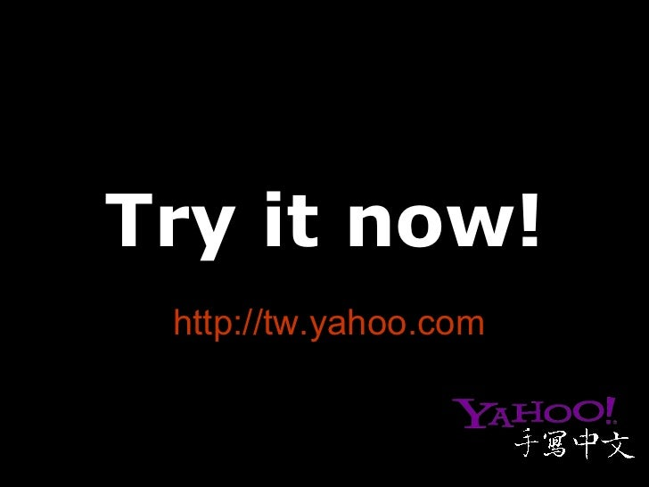 Try it now! http:// tw.yahoo.com
