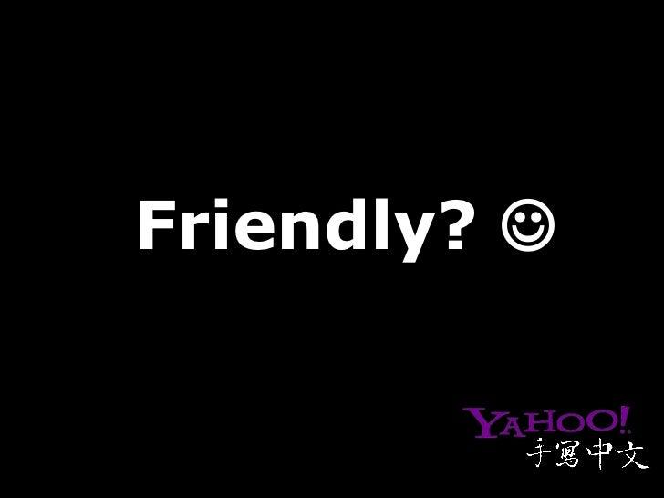 Friendly?  