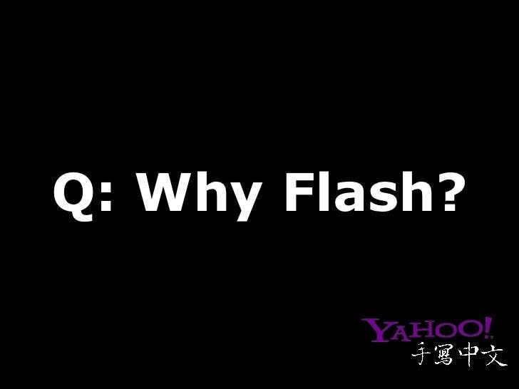 Q: Why Flash?