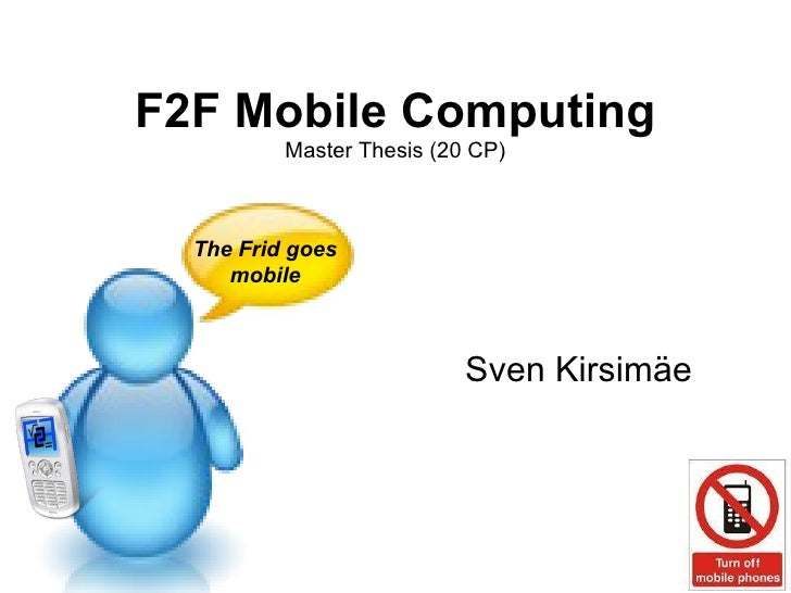 F2F Mobile Computing Master Thesis (20 CP) Sven Kirsim äe The Frid goes mobile