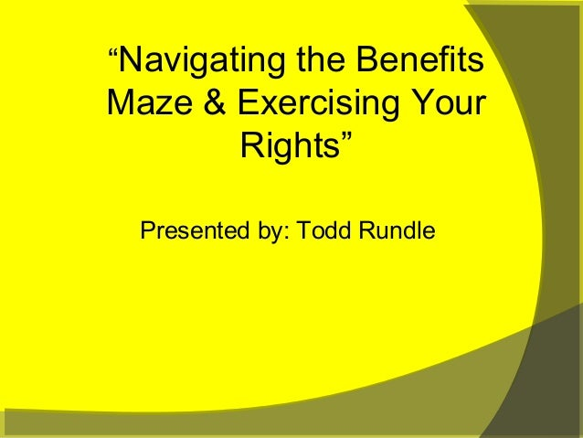 """Navigating the Benefits Maze & Exercising Your Rights"" Presented by: Todd Rundle"