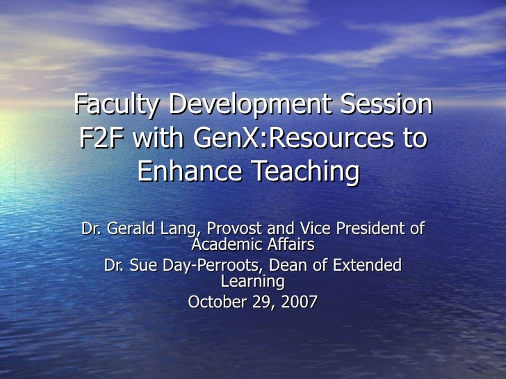 Faculty Development Session F2F with GenX:Resources to Enhance Teaching  Dr. Gerald Lang, Provost and Vice President of Ac...