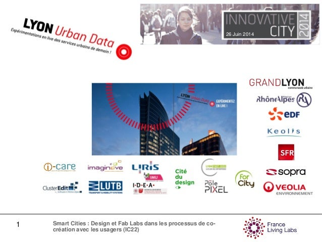 26 Juin 2014 1 Smart Cities : Design et Fab Labs dans les processus de co- création avec les usagers (IC22)