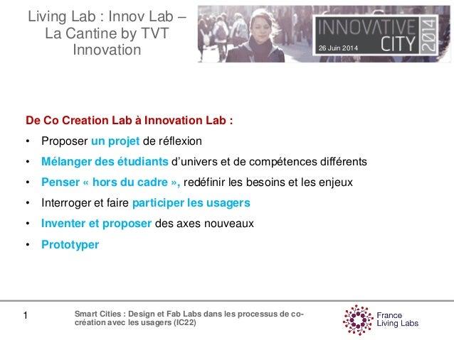 26 Juin 2014 1 Smart Cities : Design et Fab Labs dans les processus de co- création avec les usagers (IC22) Living Lab : I...