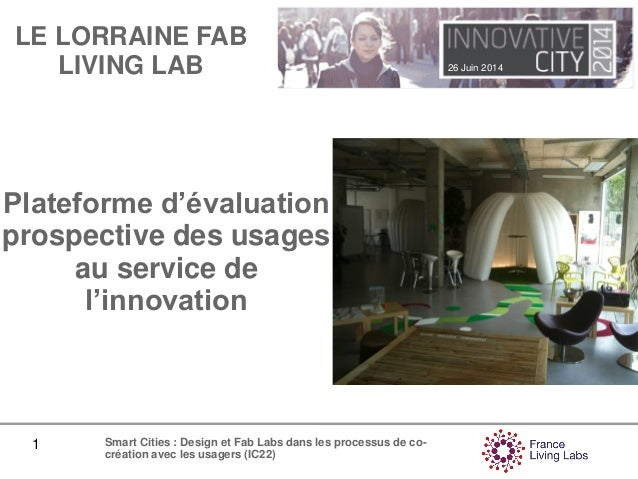 26 Juin 2014 1 Smart Cities : Design et Fab Labs dans les processus de co- création avec les usagers (IC22) Plateforme d'é...