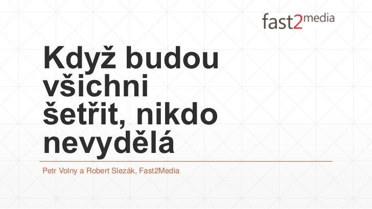 Když budouvšichnišetřit, nikdonevyděláPetr Volny a Robert Slezák, Fast2Media