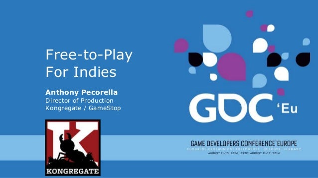 Free-to-Play For Indies Anthony Pecorella Director of Production Kongregate / GameStop