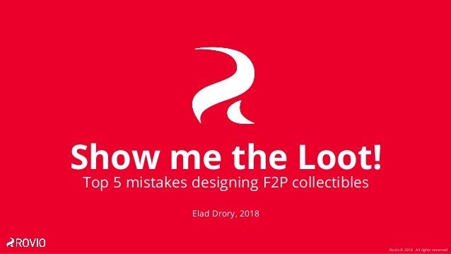 Rovio © 2018 . All rights reserved Show me the Loot! Top 5 mistakes designing F2P collectibles Elad Drory, 2018