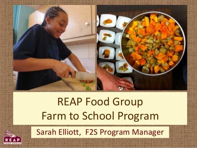 REAP Food Group Farm to School Program Sarah Elliott, F2S Program Manager