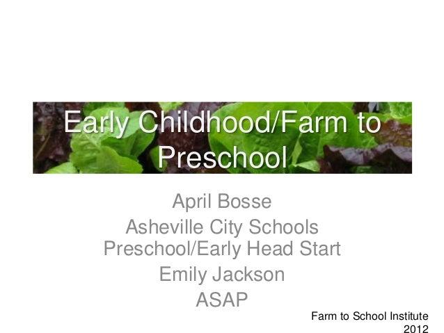 Early Childhood/Farm to       Preschool         April Bosse    Asheville City Schools  Preschool/Early Head Start       Em...